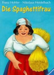 Cover of: Die Spaghettifrau. ( Ab 10 J.).