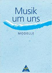 Cover of: Musik um uns. Modelle. Themenheft.