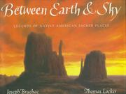 Cover of: Between earth & sky: Legends of Native American Sacred Places