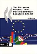 Cover of: The European Union's Trade Policies and Their Economic Effects