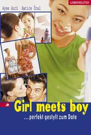 Cover of: Girl meets Boy. ... perfekt gestylt zum Date. ( Ab 12 J.).