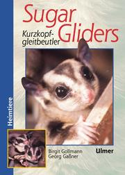 Cover of: Sugar Gliders. Kurzkopfgleitbeutler.