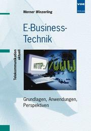 Cover of: E- Business- Technik. Grundlagen, Anwendungen, Perspektiven.