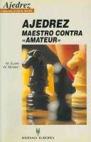 Cover of: Ajedrez Maestro Contra Amateur/ Chess Master Vs Chess Amateur