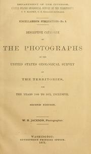 Cover of: Descriptive catalogue of the photographs of the United States Geological survey of the territories: for the years 1869 to 1875, inclusive.
