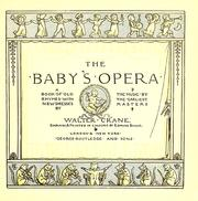 Cover of: The baby's opera: a book of old rhymes with new dresses