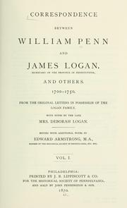 Cover of: Correspondence between William Penn and James Logan, secretary of the province of Pennsylvanis, and others, 1700-1750