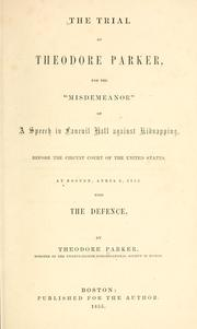 "Cover of: The trial of Theodore Parker, for the ""misdemeanour"" of a speech in Faneuil hall against kidnapping, before the Circuit court of the United States, at Boston, April 3, 1855"
