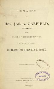 Cover of: Remarks of Hon. Jas. A. Garfield, of Ohio, in the House of representatives, April 14, 1866, in memory of Abraham Lincoln