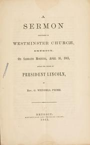 Cover of: A sermon delivered in Westminster Church, Detroit, on Sabbath morning, April 16, 1865, after the death of President Abraham Lincoln
