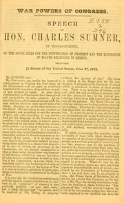 Cover of: War powers of Congress: Speech of Hon. Charles Sumner, of Massachusetts, on the House bills for the confiscation of property and the liberation of slaves belonging to rebels
