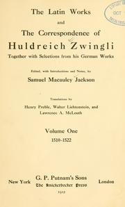 Cover of: The Latin works and the correspondence of Huldreich Zwingli: together with selections from his German works