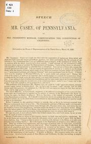 Cover of: Speech of Mr. Casey, of Pennsylvania, on the President's message communicating the constitution of California
