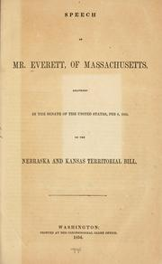 Cover of: Speech of Mr. Everett, of Massachusetts, delivered in the Senate of the United States, Feb. 8, 1854, on the Nebraska and Kansas territorial bill