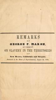 Cover of: Remarks of George P. Marsh, of Vermont, on slavery in the territories of New Mexico, California and Oregon