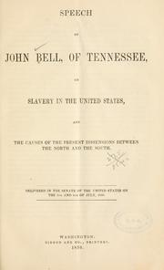 Cover of: Speech of John Bell, of Tennessee, on slavery in the United States, and the causes of the present dissensions between the North and the South