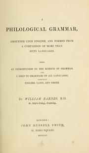 Cover of: A philological grammar: grounded upon English, and formed from a comparison of more than sixty languages. Being an introduction to the science of grammar and a help to grammars of all languages, especially English, Latin and Greek.