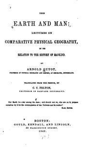 Cover of: The earth and man: lectures on comparative physical geography in its relation to the history of mankind