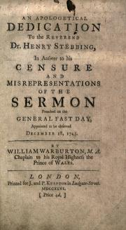 Cover of: An apologetical dedication to the Reverend Dr. Henry Stebbing: in answer to his censure ... of the sermon preached on the general fast day ...  December 18, 1745