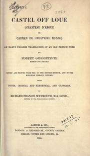 Cover of: Castel off loue (Chasteau d'amour, or Carmen de creatione mundi) An early English translation of an Old French poem, copied and edited from MSS. in the British Museum, and in the Bodleian Library, Oxford, with notes, critical and exegetical, and glossary