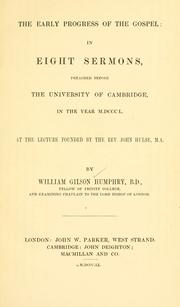 Cover of: The early progress of the gospel: in eight sermons, preached before the University of Cambridge, in the year 1850, at the lecture founded by the Rev. John Hulse