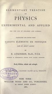Cover of: Elementary treatise on physics, experimental and applied, for the use of colleges and schools: Translated and edited from Ganot's Éléments de physique (with the author's sanction) by E. Atkinson.