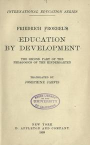 Cover of: Friedrich Froebel's Education by development: the second part of the Pedagogics of the kindergarten