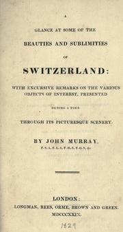 Cover of: A glance at some of the beauties and sublimities of Switzerland: with excursive remarks on the various objects of interest, presented during a tour through its picturesque scenery