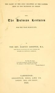 Cover of: The glory of the only begotten of te Father seen in the manhood of Christ: Being the Hulsean lectures for the year M.DCCC.LVI