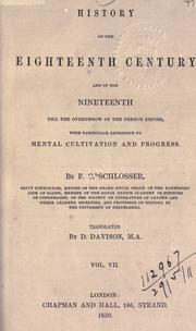 Cover of: History of the eighteenth century and of the nineteenth till the overthrow of the French Empire, with particular reference to mental cultivation and progress: Translated, with a pref. and notes