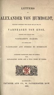Cover of: Letters of Alexander von Humboldt written between the years 1827 and 1858 to Varnhagen von Ense: together with extracts from Varnhagen's diaries, and letters of Varnhagen and others to Humboldt