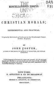 Cover of: Miscellaneous essays on Christian morals: experimental and practical ; originally delivered as lectures in the Broadmead chapel, Bristol, England