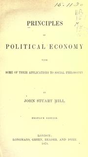 Cover of: Principles of political economy: with some of their applications to social philosophy