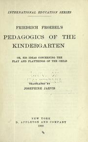 Cover of: Friedrich Froebel's pedagogics of the kindergarten, or, his ideas concerning the play and playthings of the child