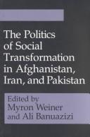 Cover of: The Politics of social transformation in Afghanistan, Iran, and Pakistan