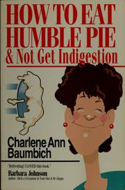 Cover of: How to eat humble pie & not get indigestion