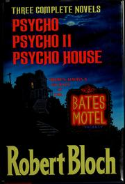 Cover of: Three Complete Novels: Psycho, Psycho II, Psycho House