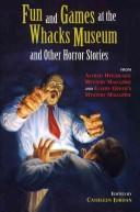 Cover of: Fun and games at the Whacks Museum and other horror stories
