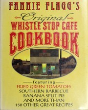Cover of: Fannie Flagg's original Whistle Stop Cafe cookbook: featuring fried green tomatoes, Southern barbecue, banana split cake, and many other great recipes