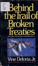 Cover of: Behind the Trail of Broken Treaties: an Indian declaration of independence