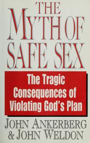 Cover of: The myth of safe sex: the devastating consequences of violating God's plan