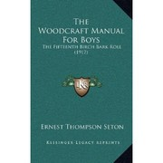Cover of: The woodcraft manual for boys: the seventeenth Birch Bark Roll