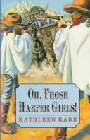 Cover of: Oh, those Harper girls!, or, Young and dangerous