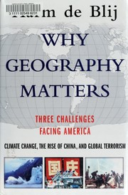Cover of: Why geography matters: three challenges facing America: climate change, the rise of China, and global terrorism