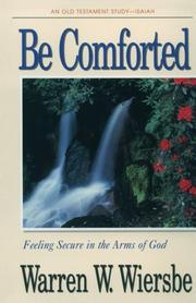Cover of: Be comforted: feeling secure in the arms of god
