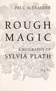 Cover of: Rough magic: a biography of Sylvia Plath