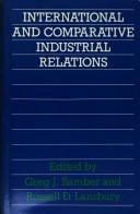 Cover of: International and comparative industrial relations