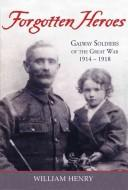 Cover of: Forgotten heroes: Galway soldiers of the Great War 1914-1918