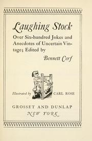 Cover of: Laughing stock: over six hundred jokes and anecdotes of uncertain vintage