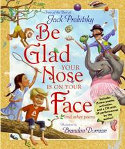 Cover of: Be glad your nose is on your face and other poems: some of the best of Jack Prelutsky